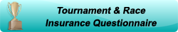 Tournament and Race Insurance Questionnaire